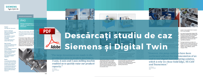 IPAD - Digital Twin Studiu de caz, poveste succes Siemens, SolidEdge, NX CAD, NX CAM, Teamcenter